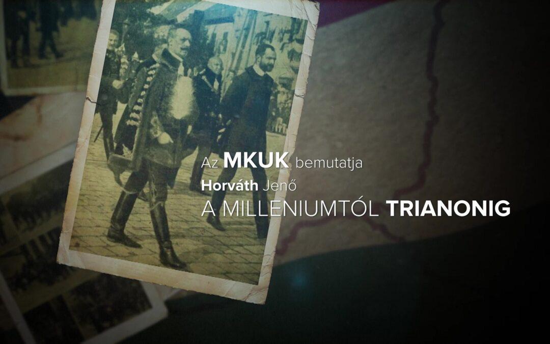 Már elérhető Horváth Jenő: A Milleniumtól Trianonig filmes feldolgozásának 2. része